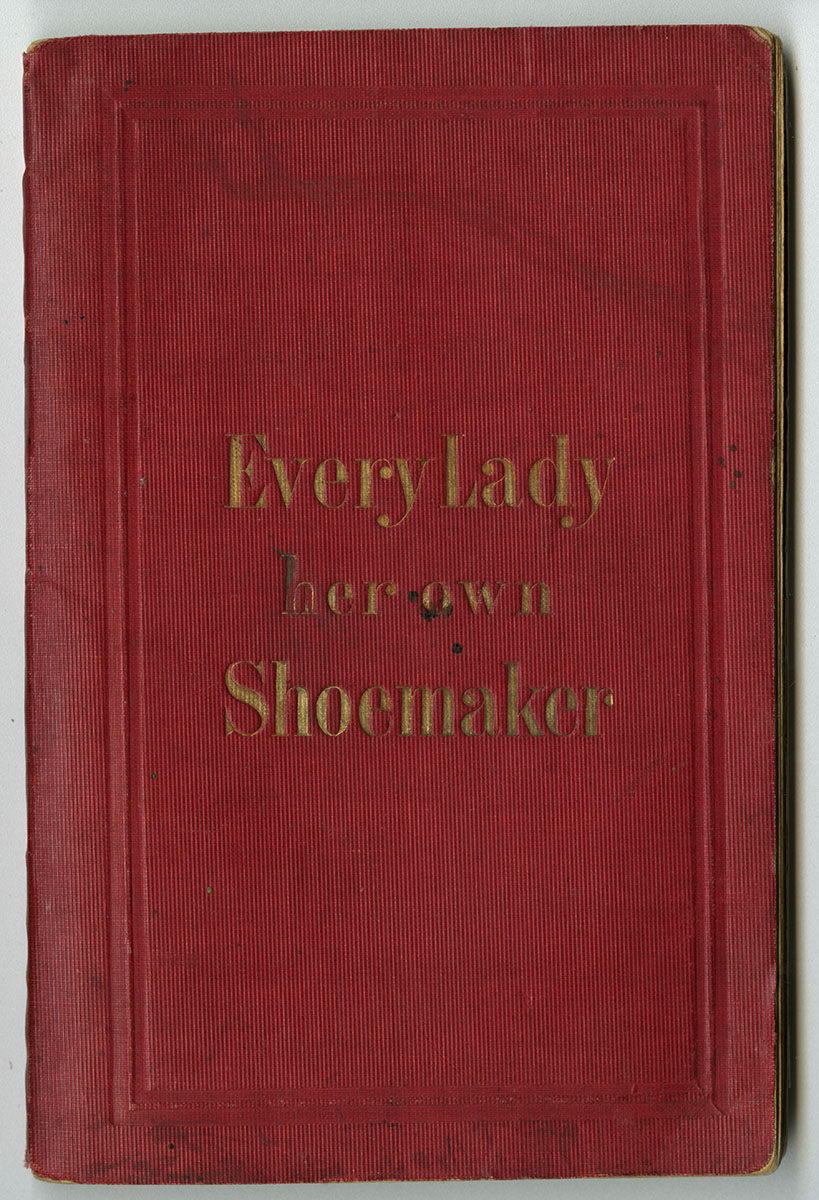 Every Lady Her Own Shoemaker (New York, ca.1856). Davida T. Deutsch Women's History Fund.