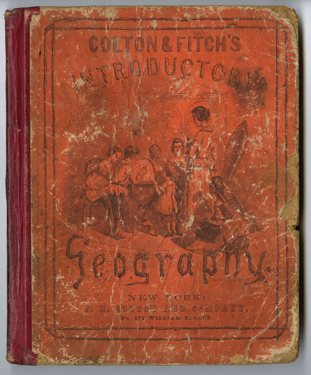 George W. Fitch, Colton and Fitch's Introductory School Geography (New York, 1856). Heirs of Paul D. I. and Anna S. Maier.